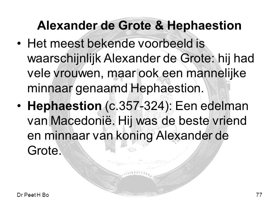 Dr Peet H Botha77 Alexander de Grote & Hephaestion Het meest bekende voorbeeld is waarschijnlijk Alexander de Grote: hij had vele vrouwen, maar ook ee