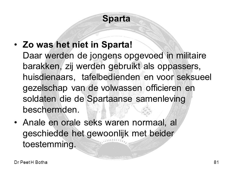 Dr Peet H Botha81 Sparta Zo was het niet in Sparta! Daar werden de jongens opgevoed in militaire barakken, zij werden gebruikt als oppassers, huisdien