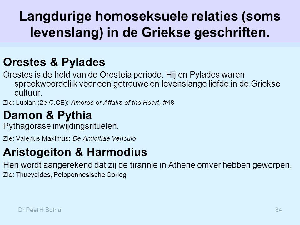 Dr Peet H Botha84 Langdurige homoseksuele relaties (soms levenslang) in de Griekse geschriften. Orestes & Pylades Orestes is de held van de Oresteia p