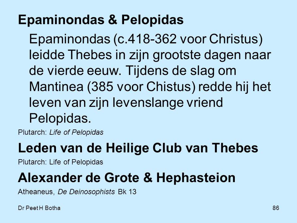 Dr Peet H Botha86 Epaminondas & Pelopidas Epaminondas (c.418-362 voor Christus) leidde Thebes in zijn grootste dagen naar de vierde eeuw. Tijdens de s