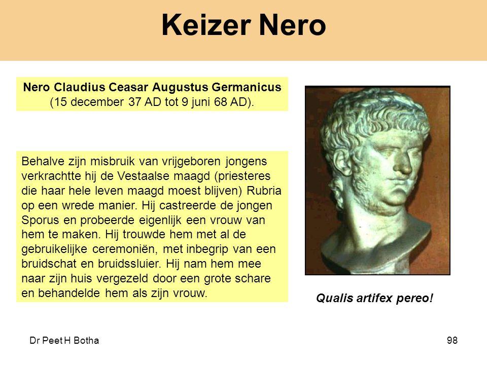 Dr Peet H Botha98 Keizer Nero Nero Claudius Ceasar Augustus Germanicus (15 december 37 AD tot 9 juni 68 AD). Behalve zijn misbruik van vrijgeboren jon