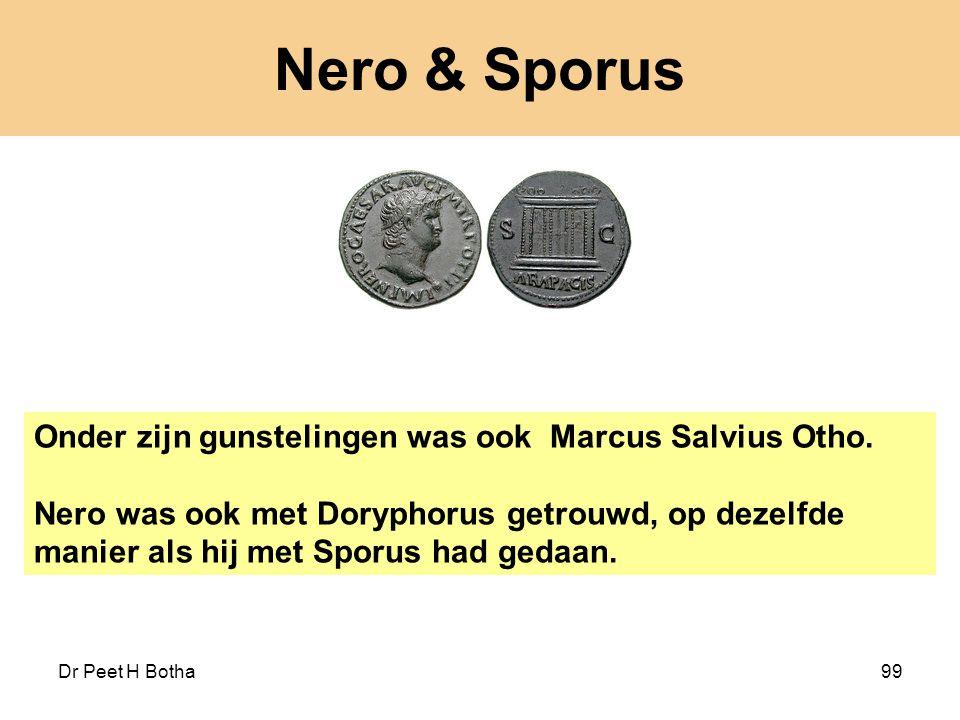Dr Peet H Botha99 Nero & Sporus Onder zijn gunstelingen was ook Marcus Salvius Otho. Nero was ook met Doryphorus getrouwd, op dezelfde manier als hij