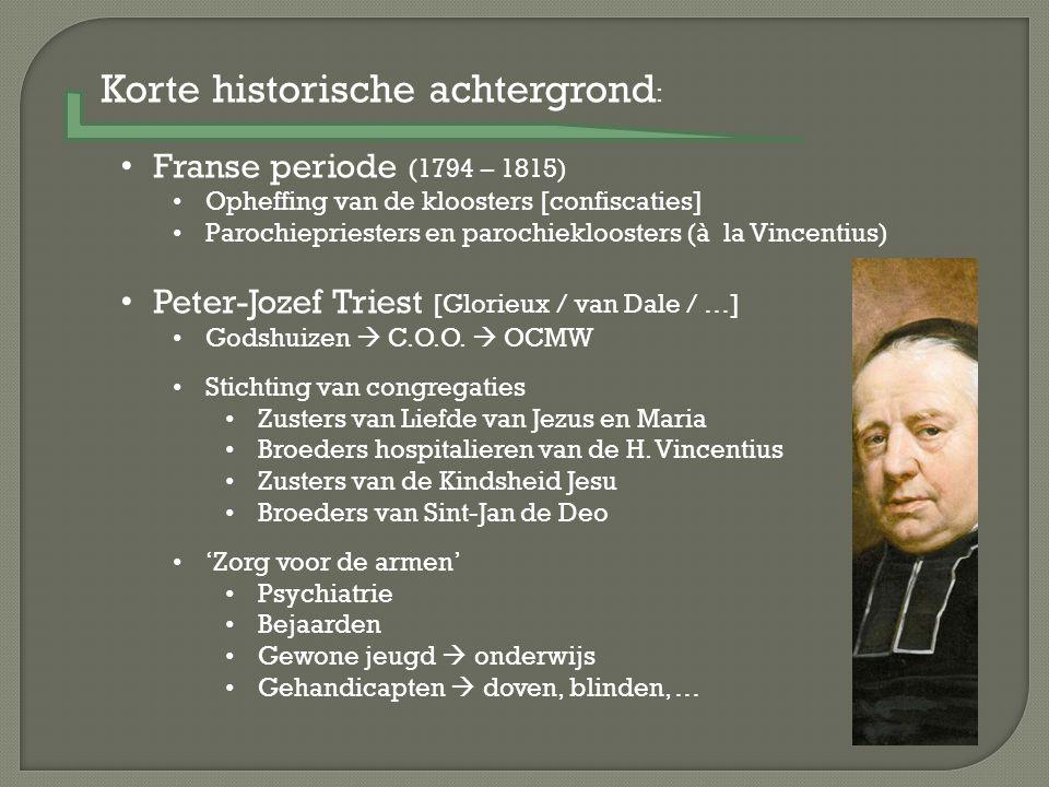 Korte historische achtergrond : Franse periode (1794 – 1815) Opheffing van de kloosters [confiscaties] Parochiepriesters en parochiekloosters (à la Vi