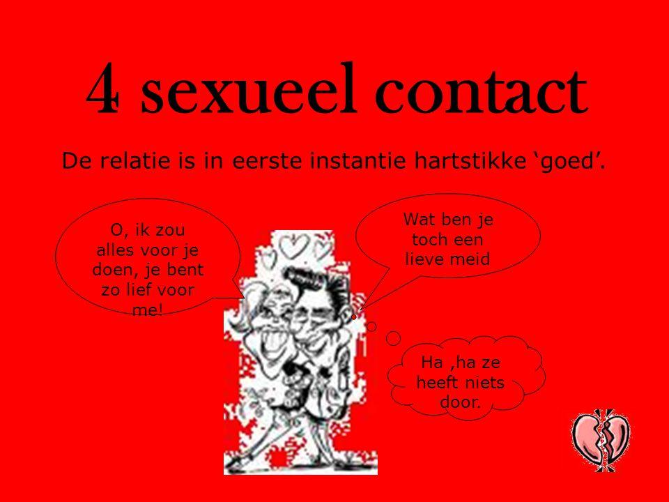 4 sexueel contact De relatie is in eerste instantie hartstikke 'goed'. Wat ben je toch een lieve meid O, ik zou alles voor je doen, je bent zo lief vo