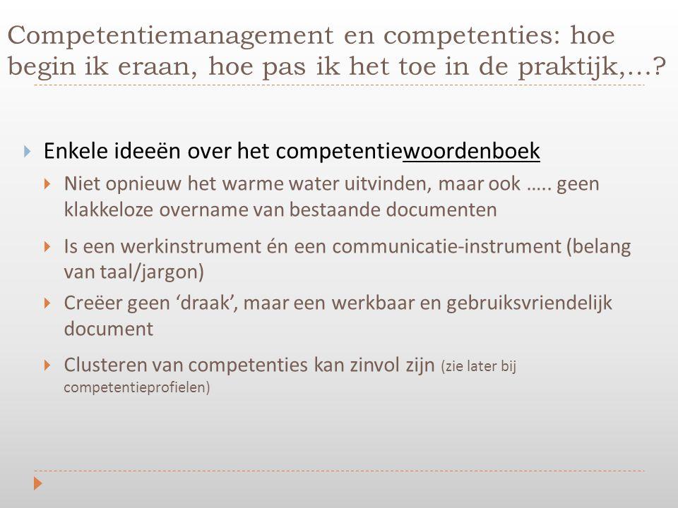  Enkele ideeën over het competentiewoordenboek  Niet opnieuw het warme water uitvinden, maar ook ….. geen klakkeloze overname van bestaande document