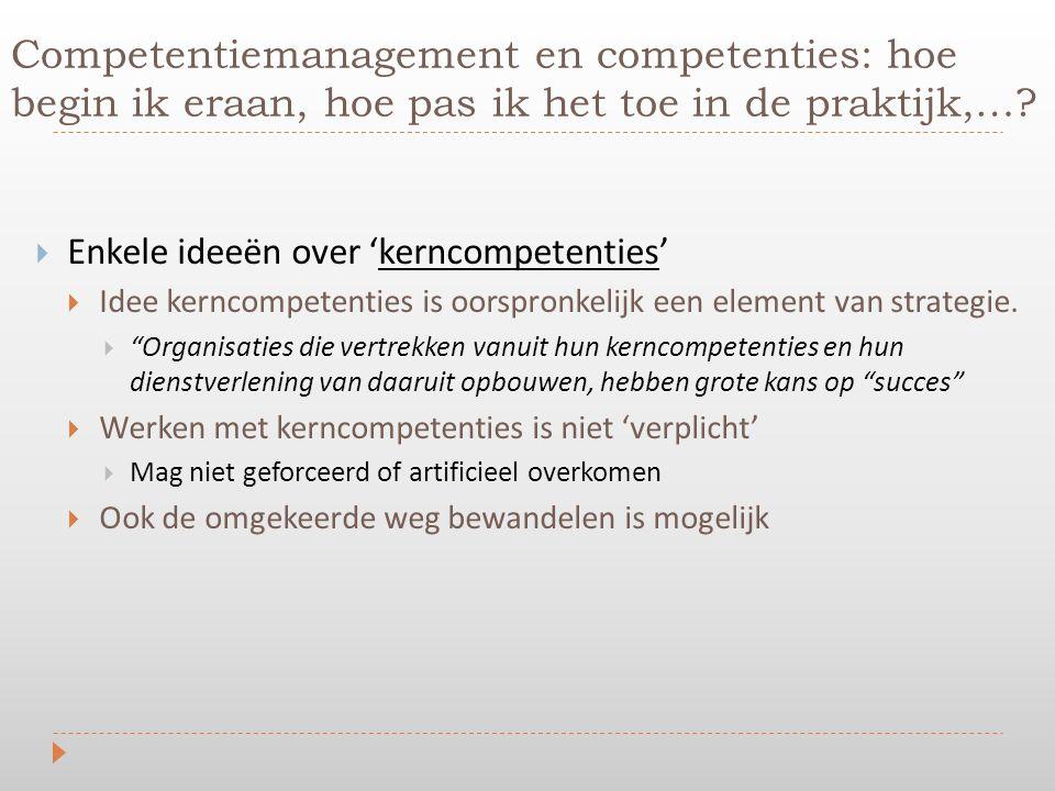 """ Enkele ideeën over 'kerncompetenties'  Idee kerncompetenties is oorspronkelijk een element van strategie.  """"Organisaties die vertrekken vanuit hun"""