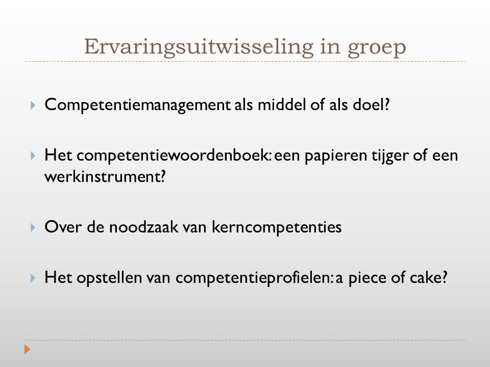 Ervaringsuitwisseling in groep  Competentiemanagement als middel of als doel?  Het competentiewoordenboek: een papieren tijger of een werkinstrument