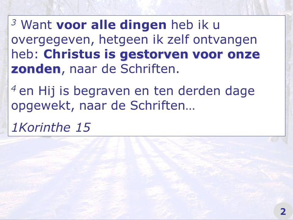 gestorven voor onze zonden 3 Want voor alle dingen heb ik u overgegeven, hetgeen ik zelf ontvangen heb: Christus is gestorven voor onze zonden, naar de Schriften.