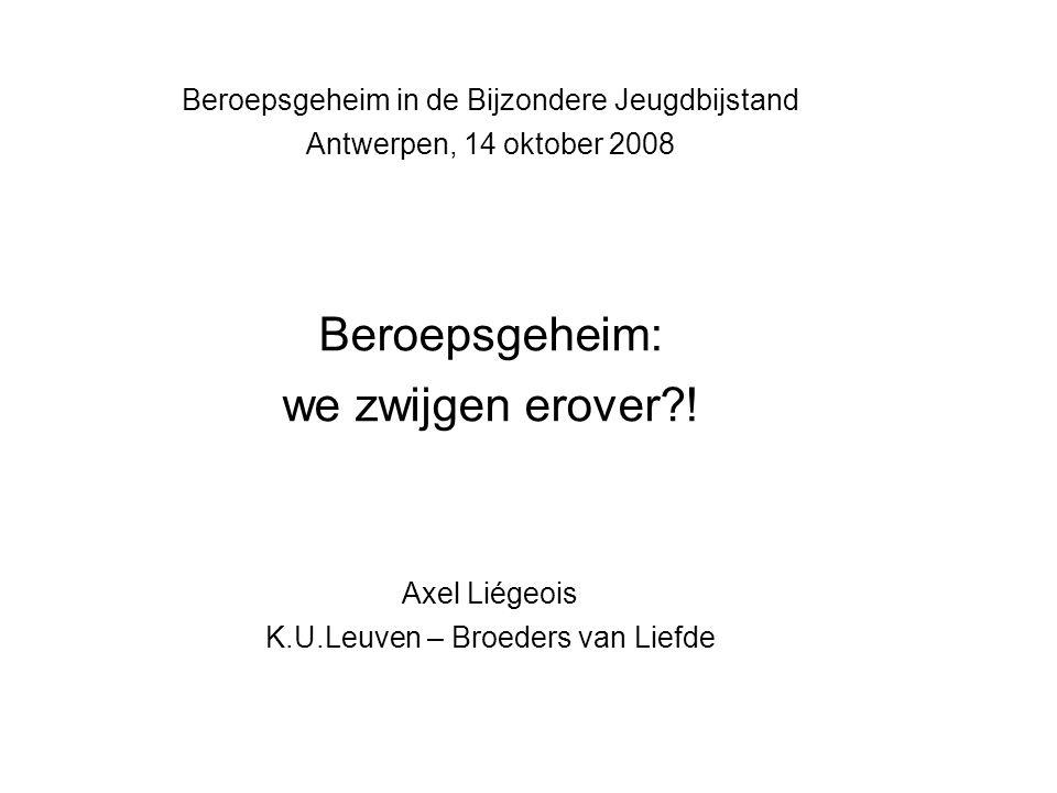 Beroepsgeheim in de Bijzondere Jeugdbijstand Antwerpen, 14 oktober 2008 Beroepsgeheim: we zwijgen erover .
