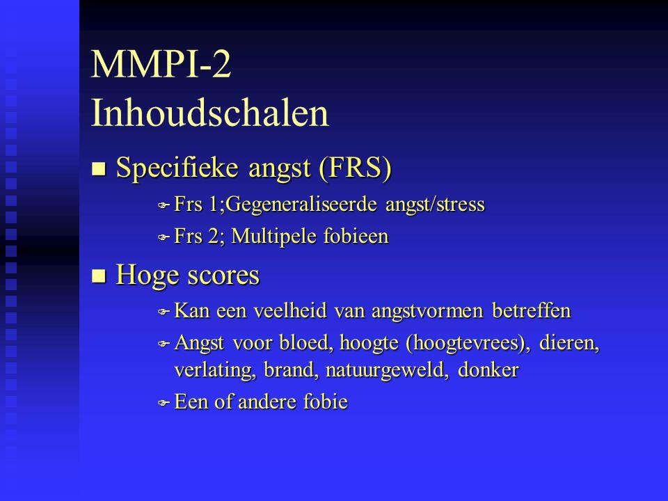 MMPI-2 Inhoudschalen n Specifieke angst (FRS) F Frs 1;Gegeneraliseerde angst/stress F Frs 2; Multipele fobieen n Hoge scores F Kan een veelheid van angstvormen betreffen F Angst voor bloed, hoogte (hoogtevrees), dieren, verlating, brand, natuurgeweld, donker F Een of andere fobie