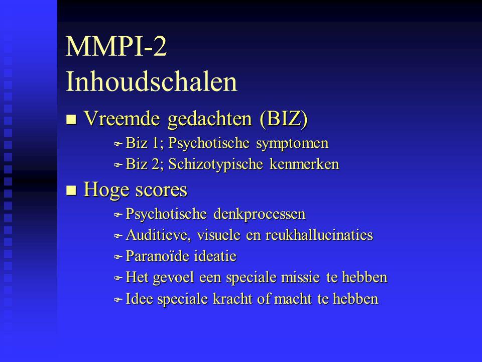 MMPI-2 Inhoudschalen n Vreemde gedachten (BIZ) F Biz 1; Psychotische symptomen F Biz 2; Schizotypische kenmerken n Hoge scores F Psychotische denkprocessen F Auditieve, visuele en reukhallucinaties F Paranoïde ideatie F Het gevoel een speciale missie te hebben F Idee speciale kracht of macht te hebben