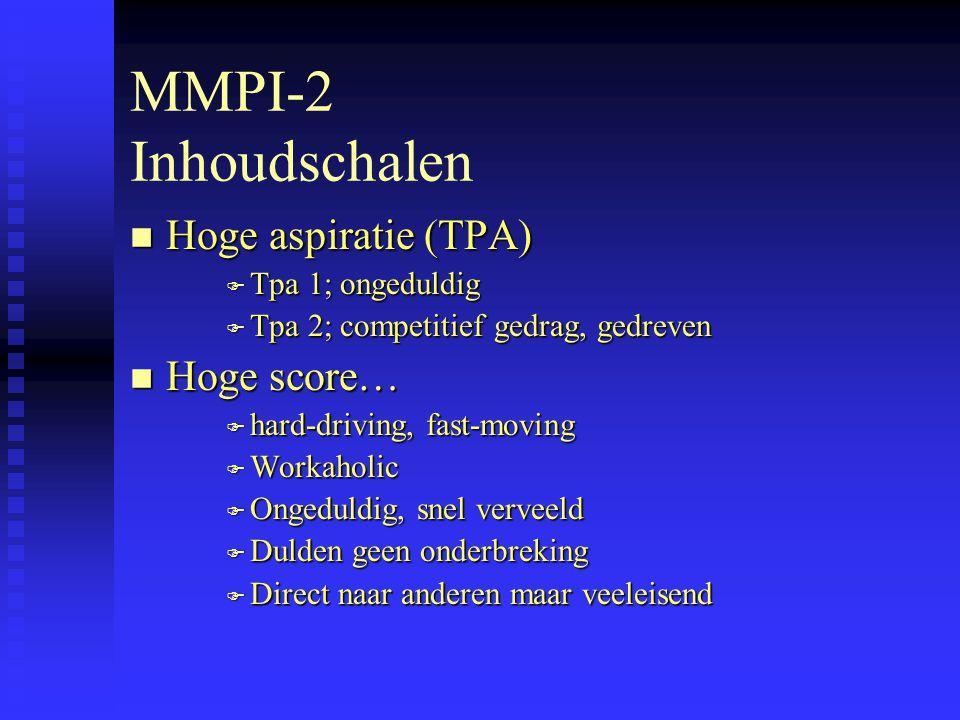 MMPI-2 Inhoudschalen n Hoge aspiratie (TPA) F Tpa 1; ongeduldig F Tpa 2; competitief gedrag, gedreven n Hoge score… F hard-driving, fast-moving F Workaholic F Ongeduldig, snel verveeld F Dulden geen onderbreking F Direct naar anderen maar veeleisend