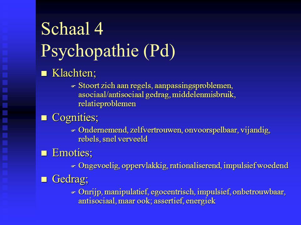 Schaal 4 Psychopathie (Pd) n Klachten; F Stoort zich aan regels, aanpassingsproblemen, asociaal/antisociaal gedrag, middelenmisbruik, relatieproblemen n Cognities; F Ondernemend, zelfvertrouwen, onvoorspelbaar, vijandig, rebels, snel verveeld n Emoties; F Ongevoelig, oppervlakkig, rationaliserend, impulsief woedend n Gedrag; F Onrijp, manipulatief, egocentrisch, impulsief, onbetrouwbaar, antisociaal, maar ook; assertief, energiek