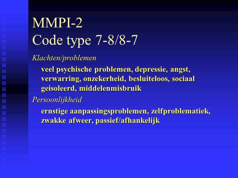 MMPI-2 Code type 7-8/8-7 Klachten/problemen veel psychische problemen, depressie, angst, verwarring, onzekerheid, besluiteloos, sociaal geisoleerd, middelenmisbruik Persoonlijkheid ernstige aanpassingsproblemen, zelfproblematiek, zwakke afweer, passief/afhankelijk