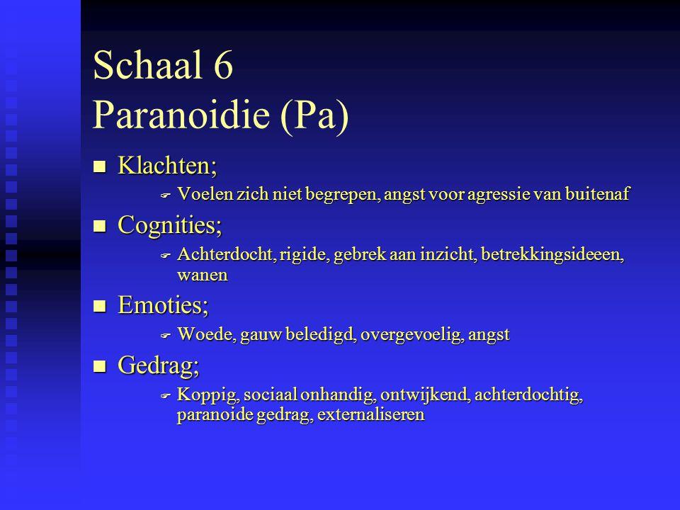 Schaal 6 Paranoidie (Pa) n Klachten; F Voelen zich niet begrepen, angst voor agressie van buitenaf n Cognities; F Achterdocht, rigide, gebrek aan inzicht, betrekkingsideeen, wanen n Emoties; F Woede, gauw beledigd, overgevoelig, angst n Gedrag; F Koppig, sociaal onhandig, ontwijkend, achterdochtig, paranoide gedrag, externaliseren
