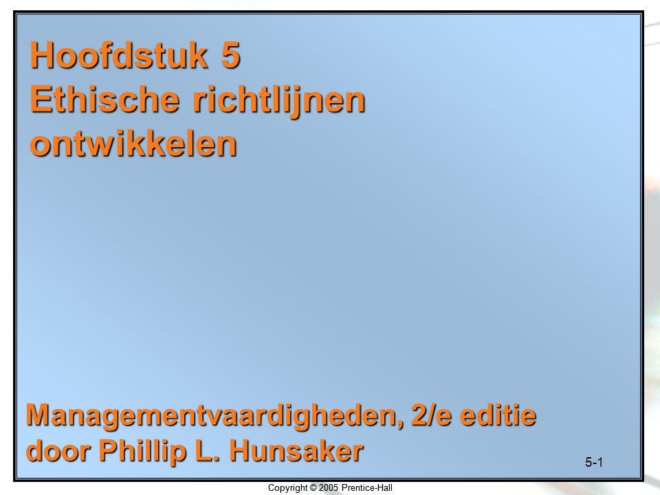 5-1 Copyright © 2005 Prentice-Hall Hoofdstuk 5 Ethische richtlijnen ontwikkelen Managementvaardigheden, 2/e editie door Phillip L.
