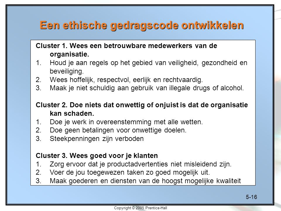 5-16 Copyright © 2005 Prentice-Hall Een ethische gedragscode ontwikkelen Cluster 1.