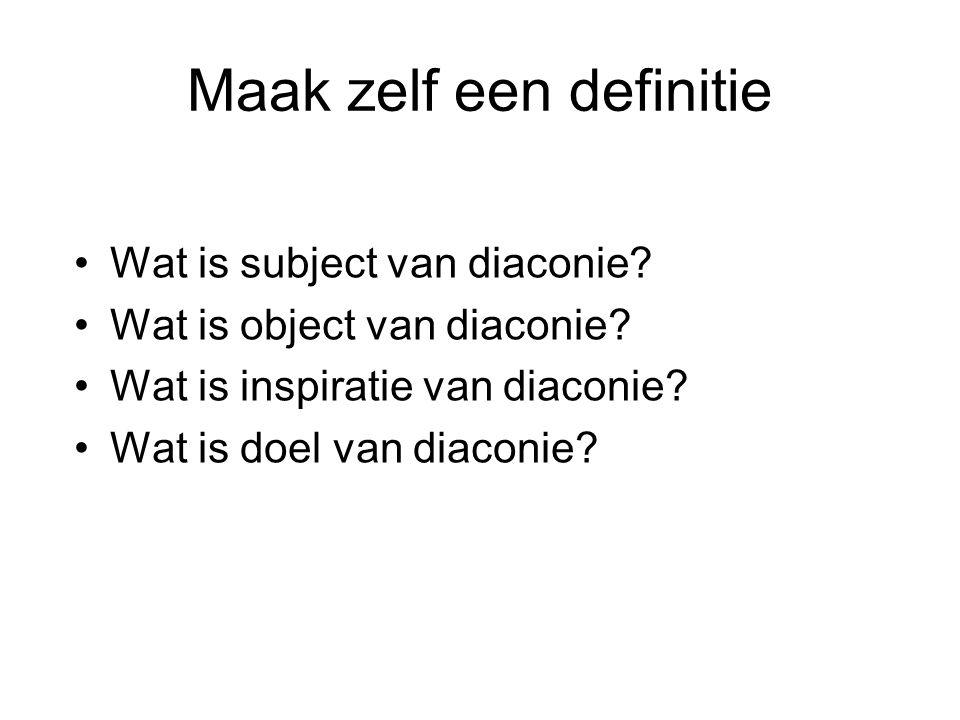 Maak zelf een definitie Wat is subject van diaconie.