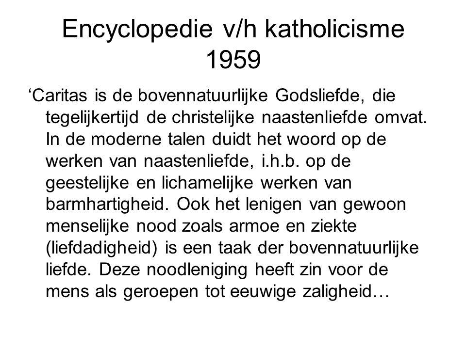 Encyclopedie v/h katholicisme 1959 'Caritas is de bovennatuurlijke Godsliefde, die tegelijkertijd de christelijke naastenliefde omvat.