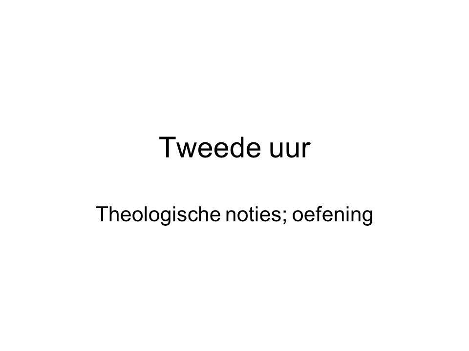 Tweede uur Theologische noties; oefening