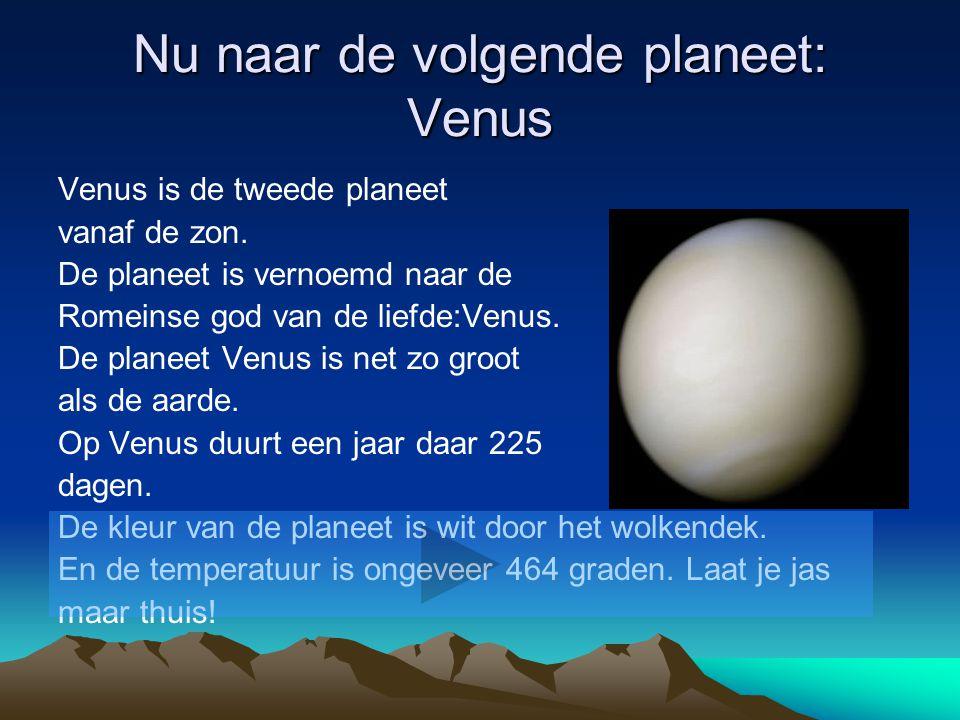 Nu naar de volgende planeet: Venus Venus is de tweede planeet vanaf de zon.