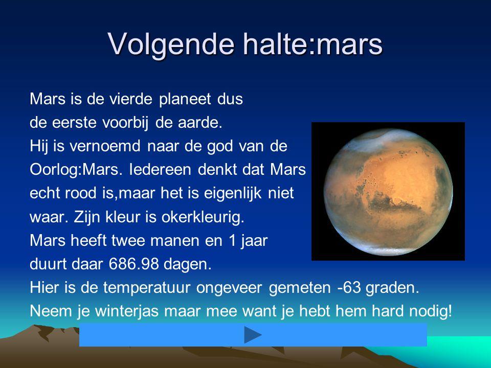 Volgende halte:mars Mars is de vierde planeet dus de eerste voorbij de aarde.