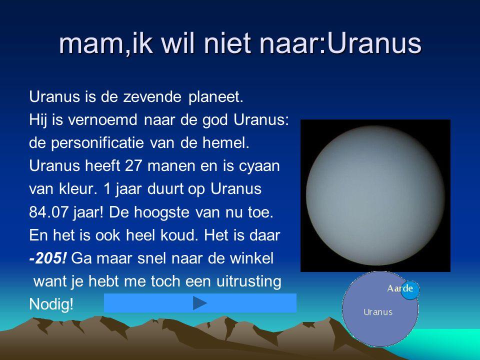 mam,ik wil niet naar:Uranus Uranus is de zevende planeet.