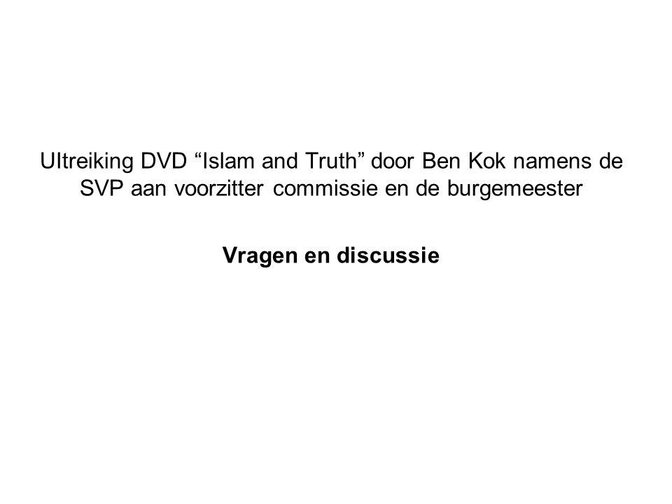 """UItreiking DVD """"Islam and Truth"""" door Ben Kok namens de SVP aan voorzitter commissie en de burgemeester Vragen en discussie"""
