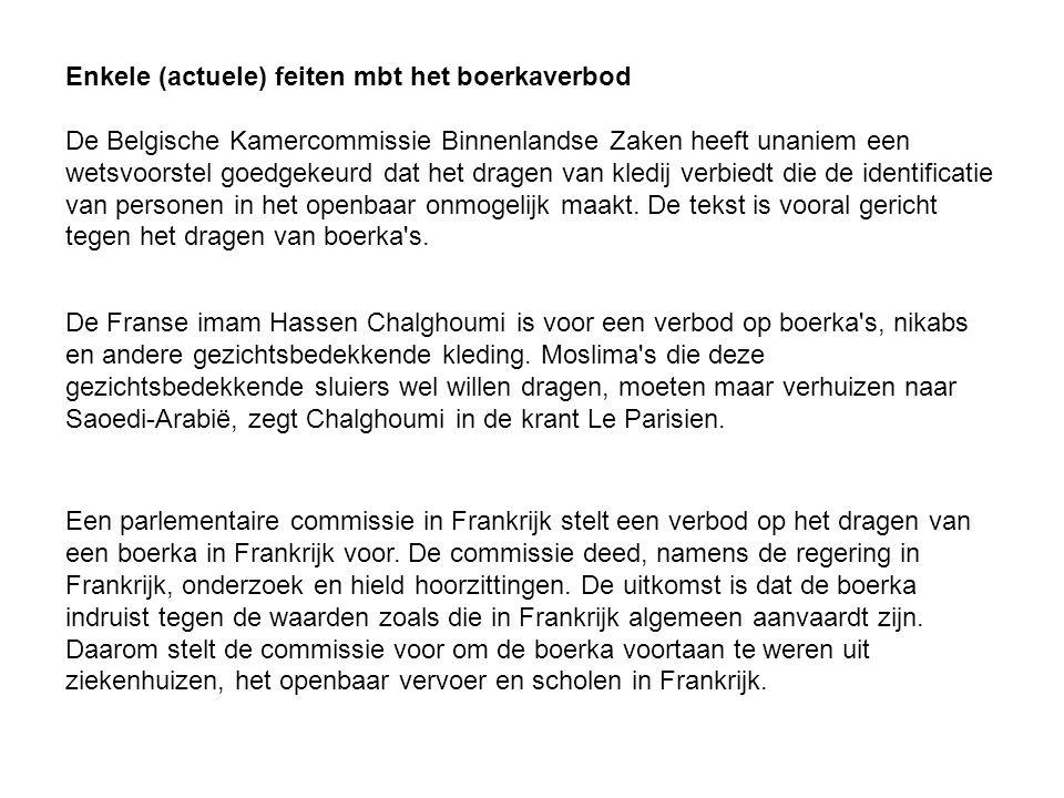 Enkele (actuele) feiten mbt het boerkaverbod De Belgische Kamercommissie Binnenlandse Zaken heeft unaniem een wetsvoorstel goedgekeurd dat het dragen