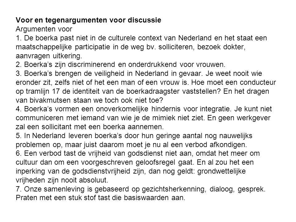 Voor en tegenargumenten voor discussie Argumenten voor 1. De boerka past niet in de culturele context van Nederland en het staat een maatschappelijke