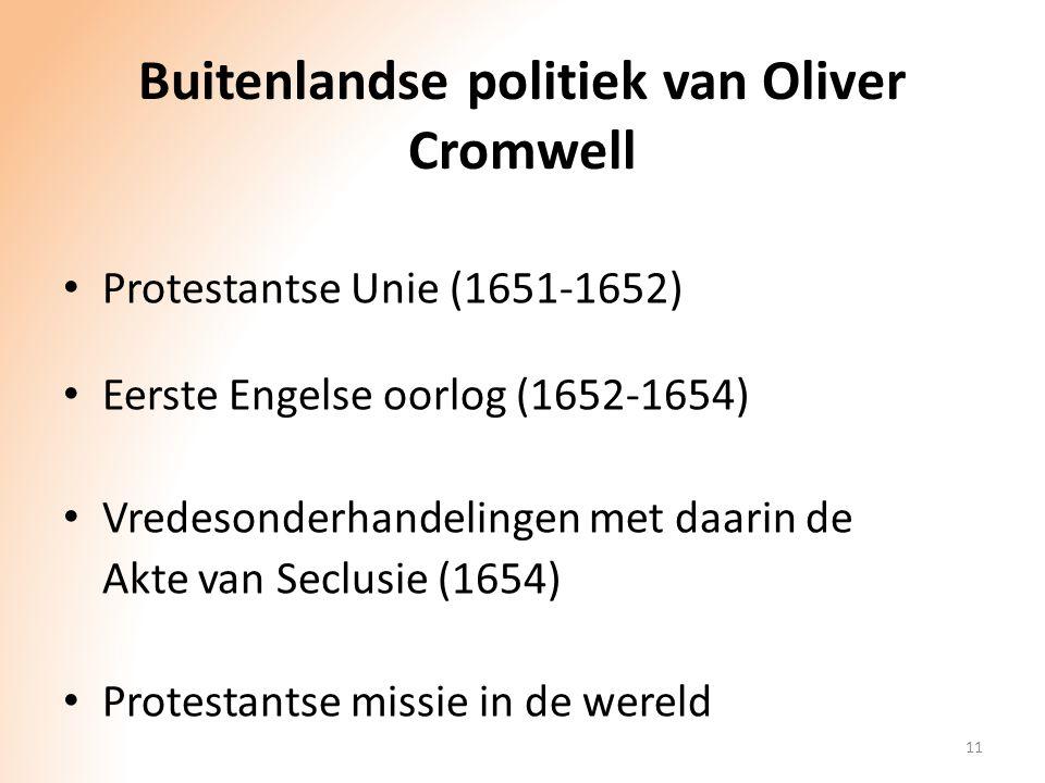 Buitenlandse politiek van Oliver Cromwell Protestantse Unie (1651-1652) Eerste Engelse oorlog (1652-1654) Vredesonderhandelingen met daarin de Akte va