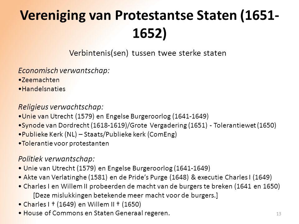 Vereniging van Protestantse Staten (1651- 1652) 13 Verbintenis(sen) tussen twee sterke staten Religieus verwachtschap: Unie van Utrecht (1579) en Enge