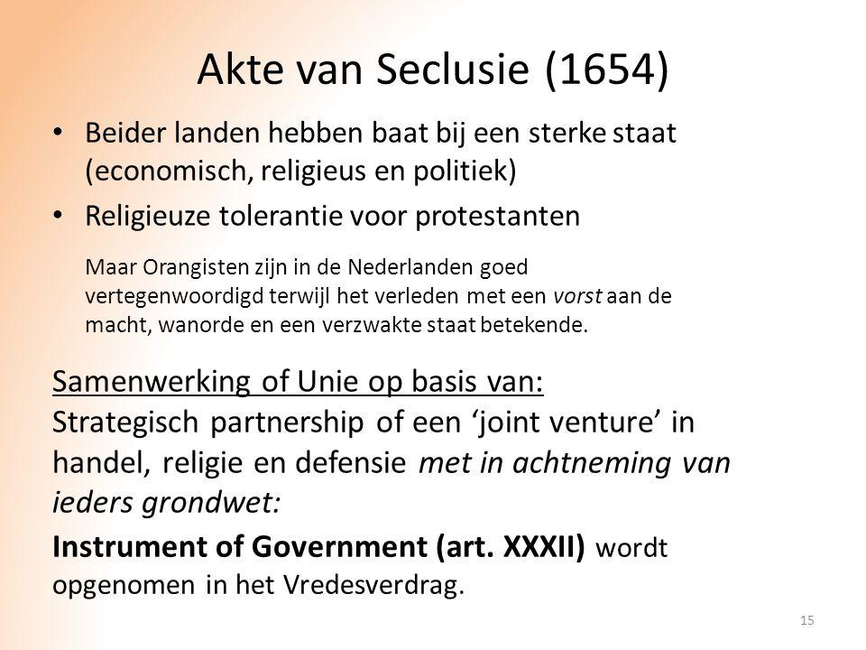 Akte van Seclusie (1654) Beider landen hebben baat bij een sterke staat (economisch, religieus en politiek) Religieuze tolerantie voor protestanten 15