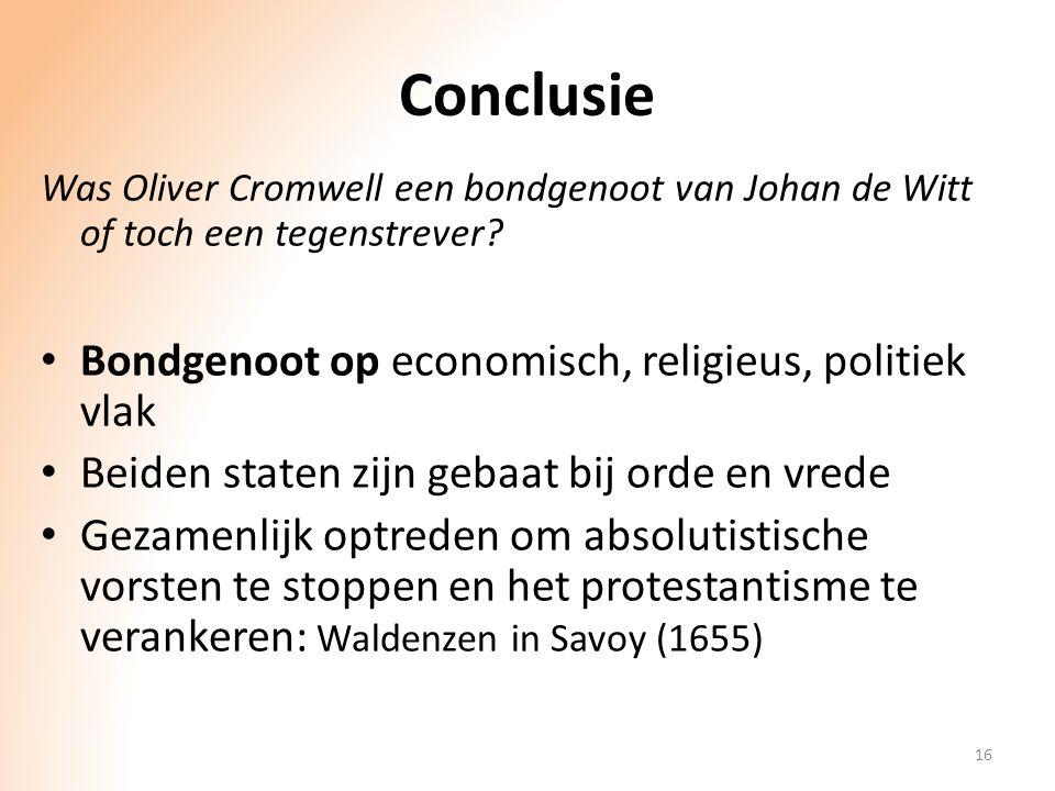 Conclusie Was Oliver Cromwell een bondgenoot van Johan de Witt of toch een tegenstrever? Bondgenoot op economisch, religieus, politiek vlak Beiden sta