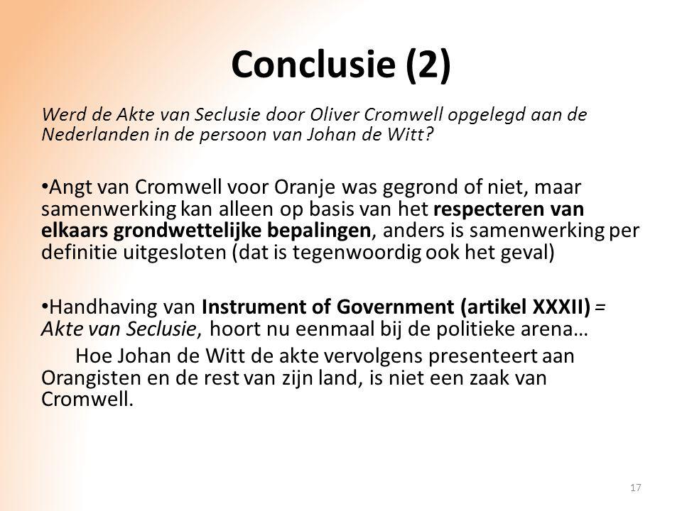 Conclusie (2) Werd de Akte van Seclusie door Oliver Cromwell opgelegd aan de Nederlanden in de persoon van Johan de Witt? Angt van Cromwell voor Oranj