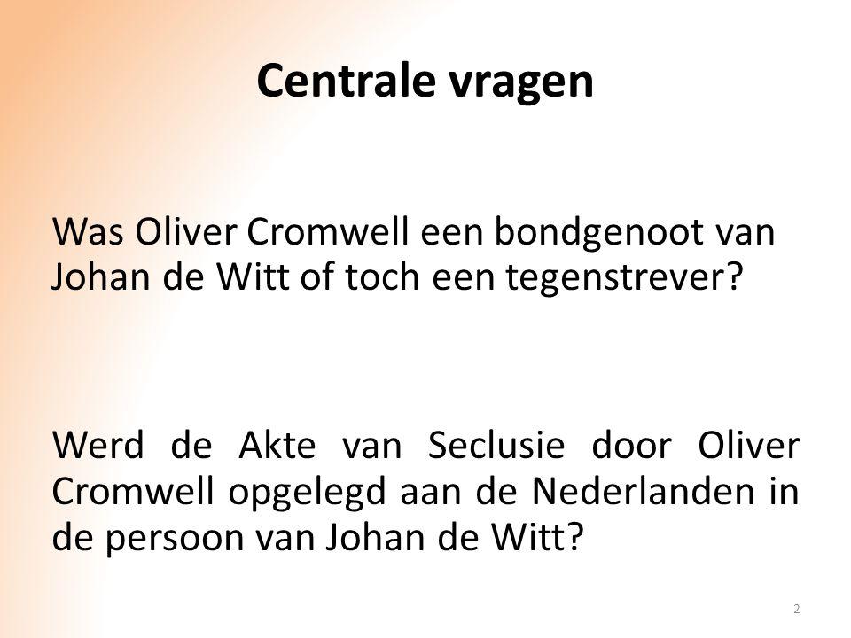 Centrale vragen Was Oliver Cromwell een bondgenoot van Johan de Witt of toch een tegenstrever? Werd de Akte van Seclusie door Oliver Cromwell opgelegd