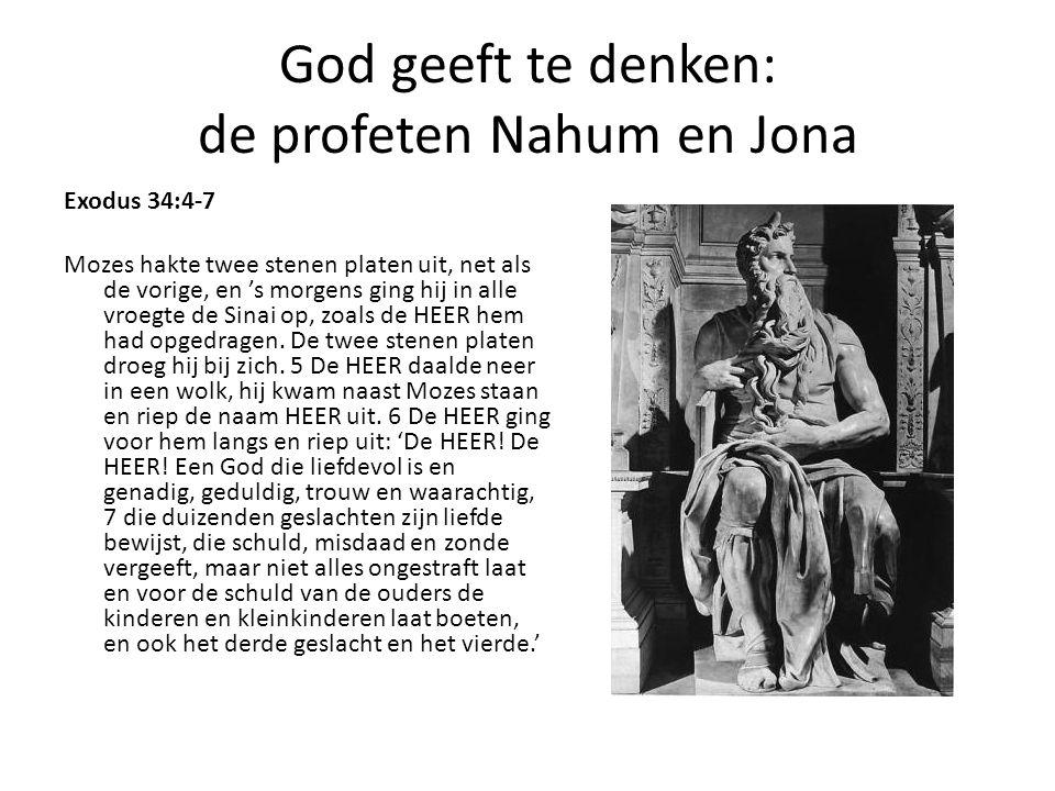 God geeft te denken: de profeten Nahum en Jona Exodus 34:4-7 Mozes hakte twee stenen platen uit, net als de vorige, en 's morgens ging hij in alle vro