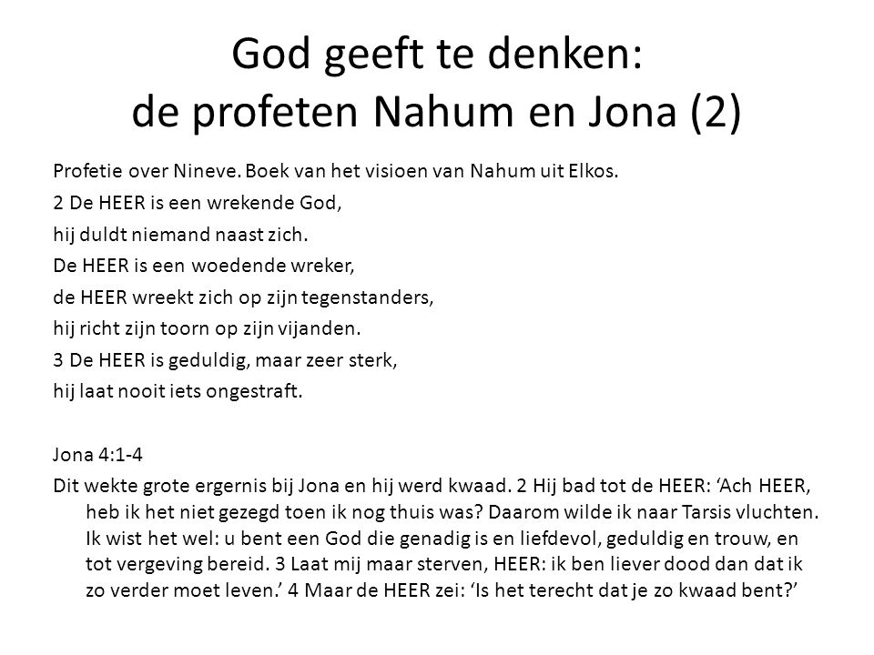 God geeft te denken: de profeten Nahum en Jona (2) Profetie over Nineve. Boek van het visioen van Nahum uit Elkos. 2 De HEER is een wrekende God, hij
