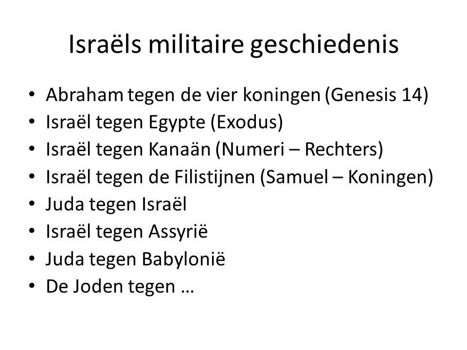 Israëls militaire geschiedenis Abraham tegen de vier koningen (Genesis 14) Israël tegen Egypte (Exodus) Israël tegen Kanaän (Numeri – Rechters) Israël