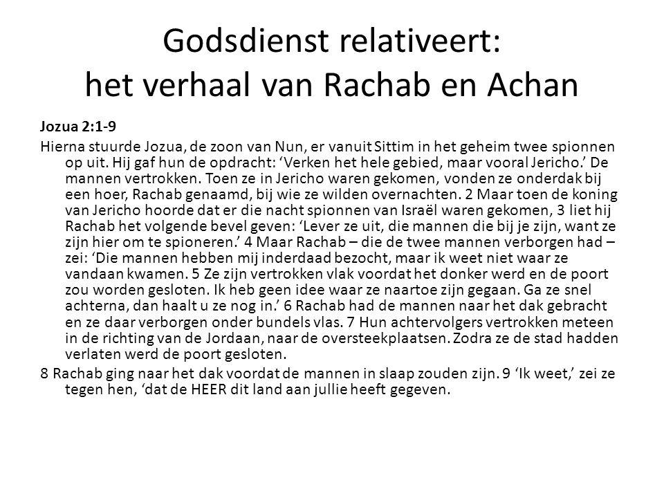 Godsdienst relativeert: het verhaal van Rachab en Achan (2) Jozua 7:1, 16-18, 25-26 Maar Israël schond de ban.