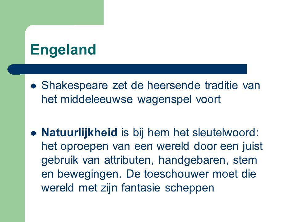 Engeland Shakespeare zet de heersende traditie van het middeleeuwse wagenspel voort Natuurlijkheid is bij hem het sleutelwoord: het oproepen van een w
