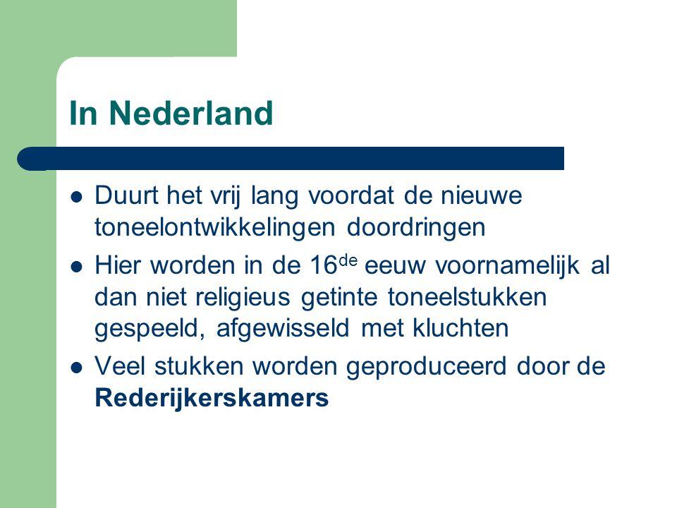 In Nederland Duurt het vrij lang voordat de nieuwe toneelontwikkelingen doordringen Hier worden in de 16 de eeuw voornamelijk al dan niet religieus ge
