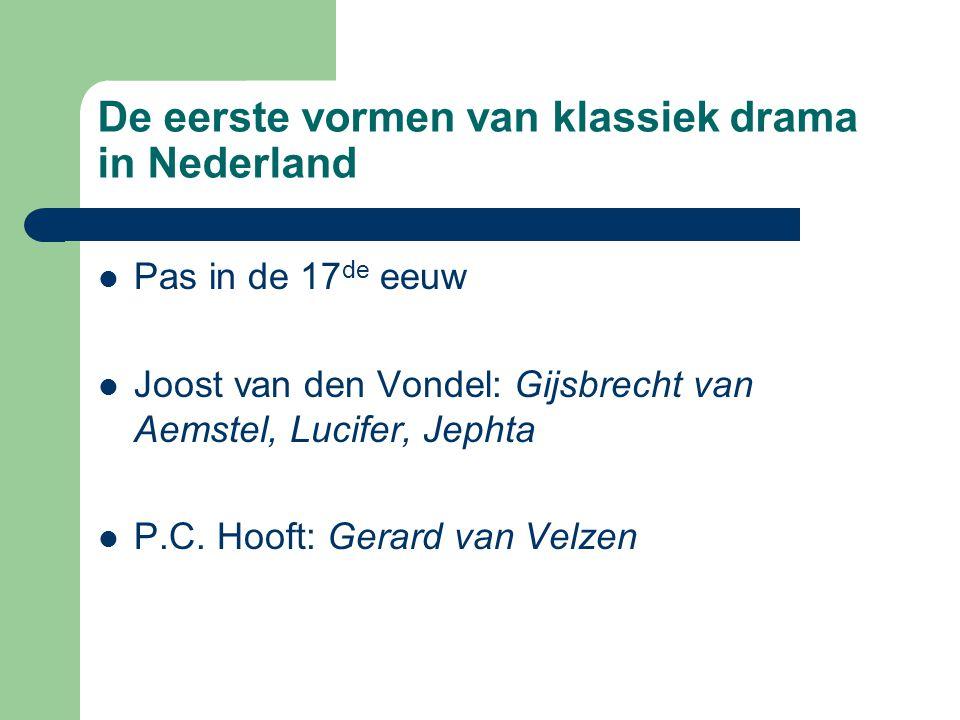 De eerste vormen van klassiek drama in Nederland Pas in de 17 de eeuw Joost van den Vondel: Gijsbrecht van Aemstel, Lucifer, Jephta P.C. Hooft: Gerard