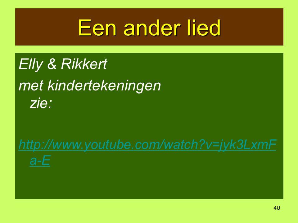 40 Een ander lied Elly & Rikkert met kindertekeningen http://www.youtube.com/watch?v=jyk3LxmF a-E Elly & Rikkert met kindertekeningen zie: http://www.youtube.com/watch?v=jyk3LxmF a-E