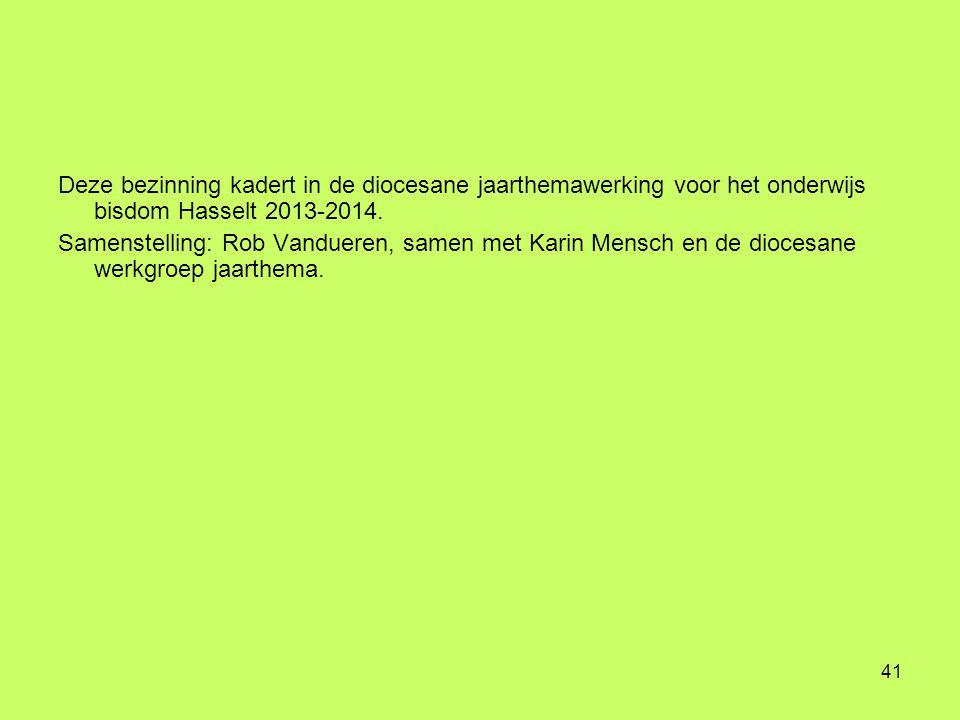 41 Deze bezinning kadert in de diocesane jaarthemawerking voor het onderwijs bisdom Hasselt 2013-2014.