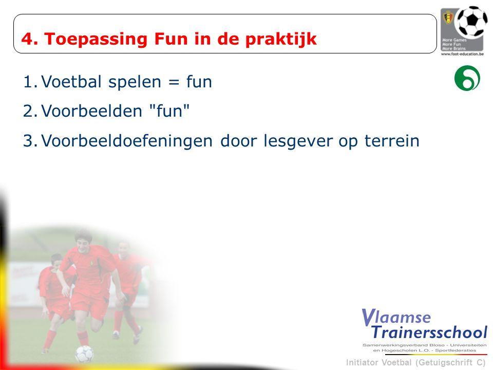 Initiator Voetbal (Getuigschrift C) 4. Toepassing Fun in de praktijk 1.Voetbal spelen = fun 2.Voorbeelden