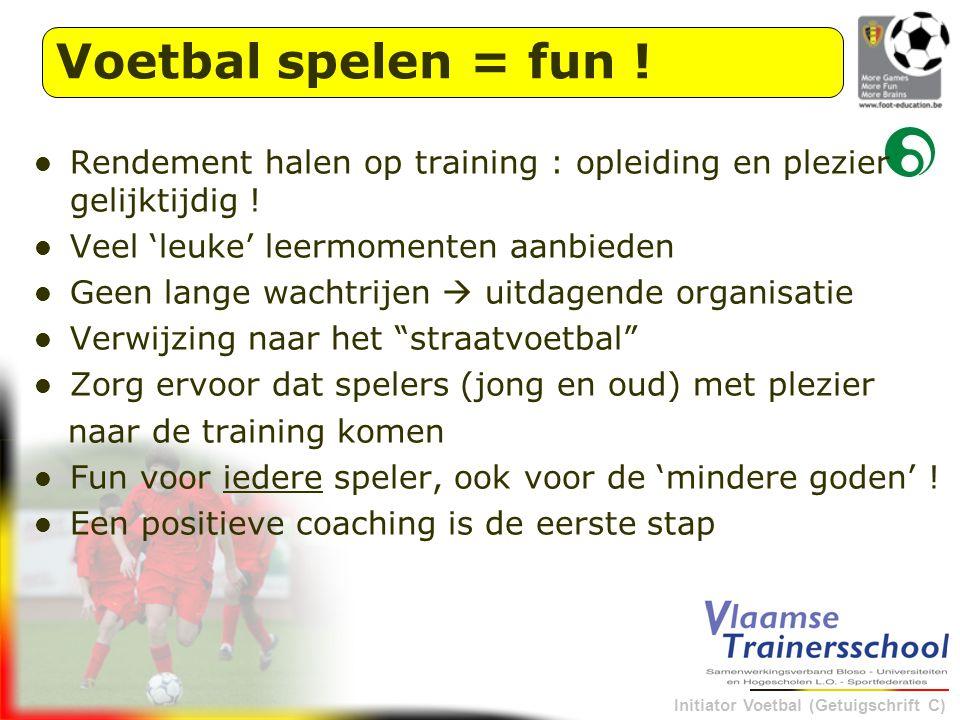 Initiator Voetbal (Getuigschrift C) Rendement halen op training : opleiding en plezier gelijktijdig ! Veel 'leuke' leermomenten aanbieden Geen lange w