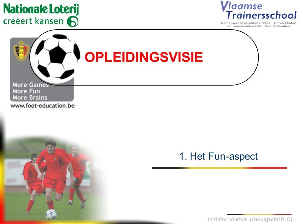 Initiator Voetbal (Getuigschrift C) OPLEIDINGSVISIE 1. Het Fun-aspect