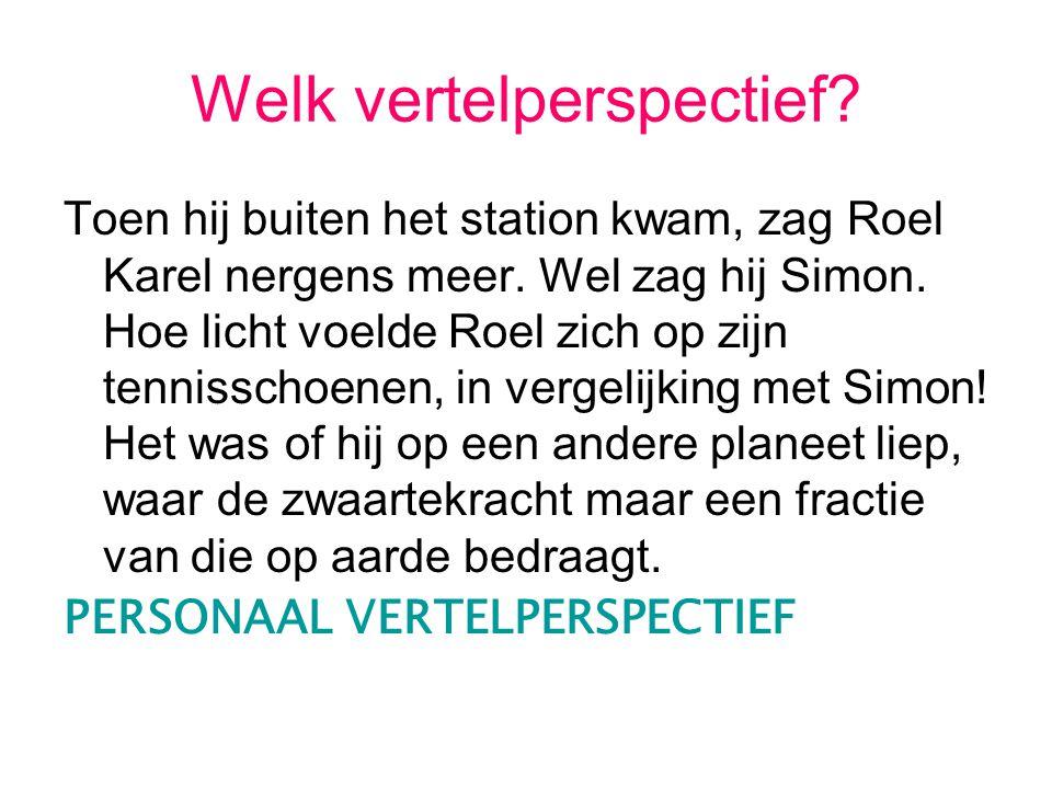 Welk vertelperspectief? Toen hij buiten het station kwam, zag Roel Karel nergens meer. Wel zag hij Simon. Hoe licht voelde Roel zich op zijn tennissch