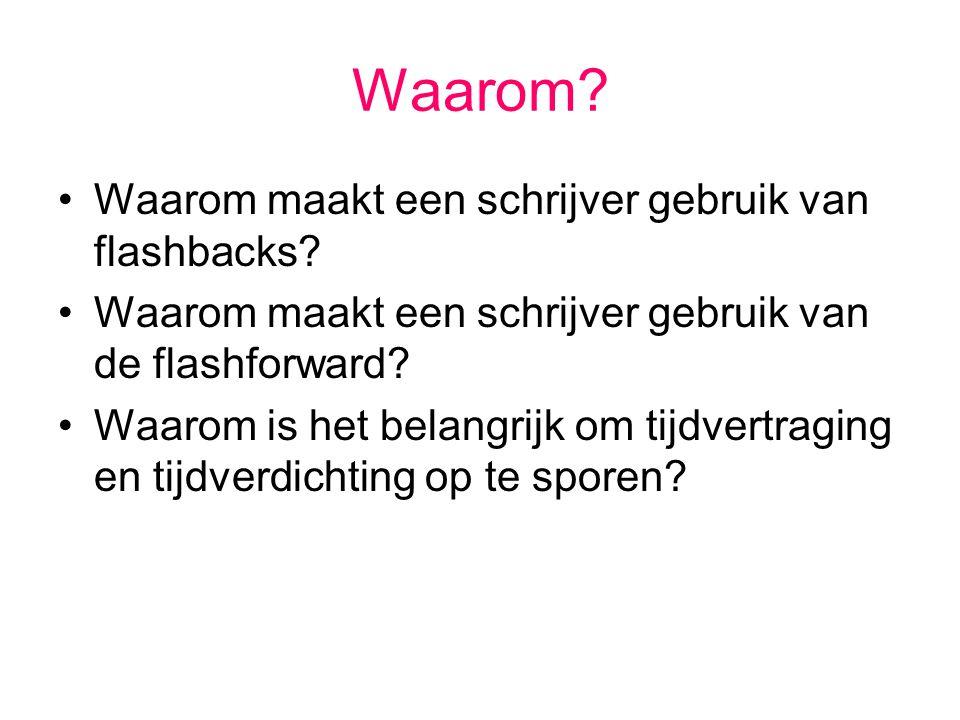 Waarom? Waarom maakt een schrijver gebruik van flashbacks? Waarom maakt een schrijver gebruik van de flashforward? Waarom is het belangrijk om tijdver